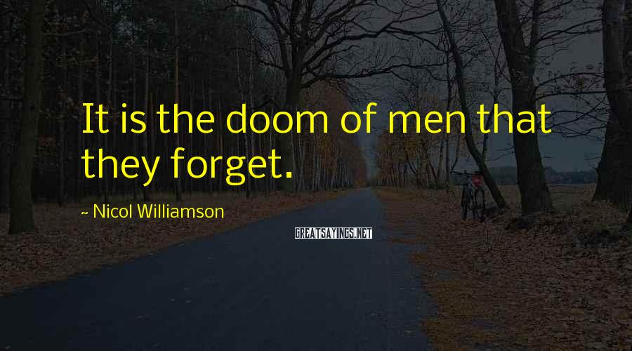 Nicol Williamson Sayings: It is the doom of men that they forget.