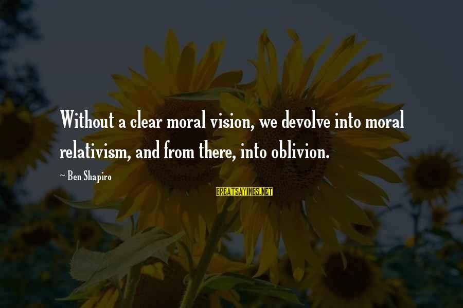 Nicole Herman Sayings By Ben Shapiro: Without a clear moral vision, we devolve into moral relativism, and from there, into oblivion.