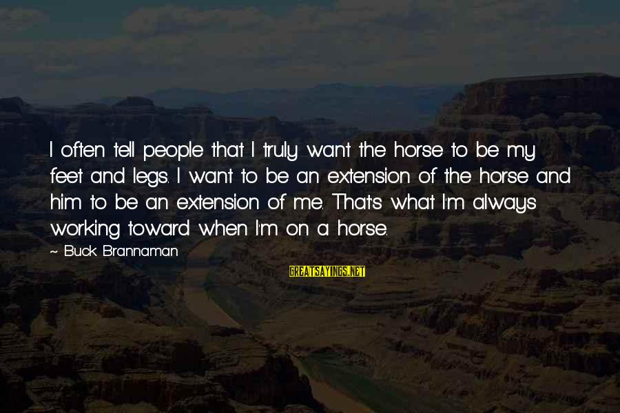 Nicole Herman Sayings By Buck Brannaman: I often tell people that I truly want the horse to be my feet and