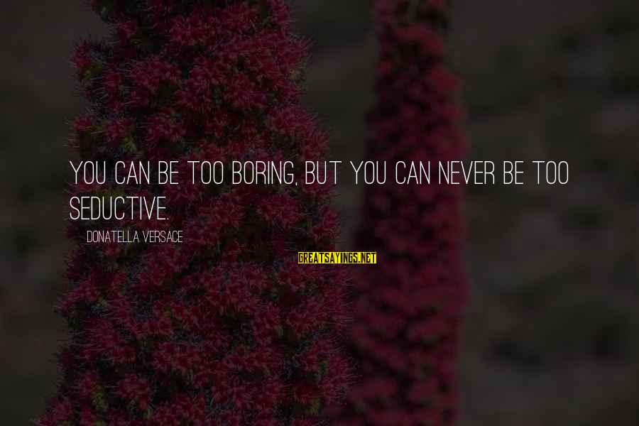 Nicole Herman Sayings By Donatella Versace: You can be too boring, but you can never be too seductive.