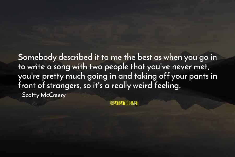 Nicole Herman Sayings By Scotty McCreery: Somebody described it to me the best as when you go in to write a