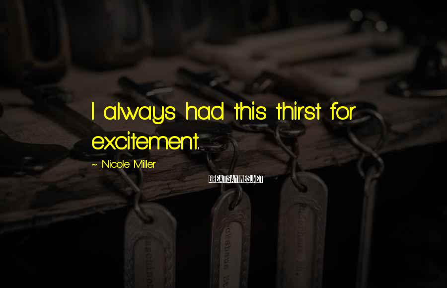Nicole Miller Sayings: I always had this thirst for excitement.