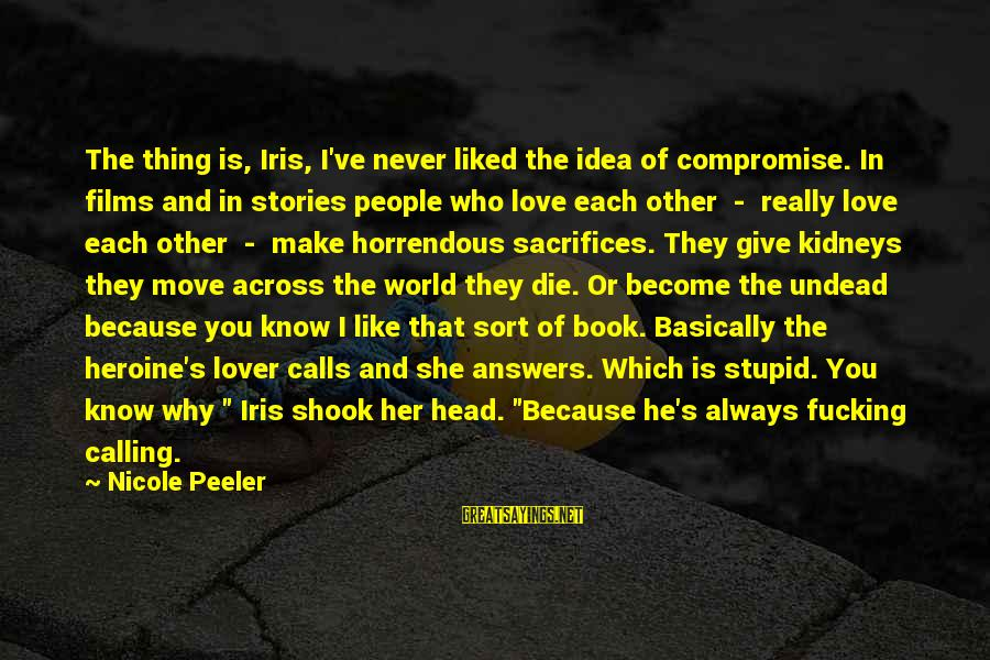Nicole Peeler Sayings By Nicole Peeler: The thing is, Iris, I've never liked the idea of compromise. In films and in