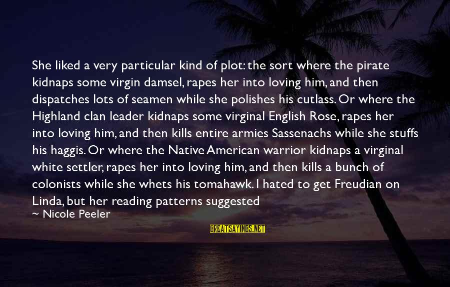 Nicole Peeler Sayings By Nicole Peeler: She liked a very particular kind of plot: the sort where the pirate kidnaps some