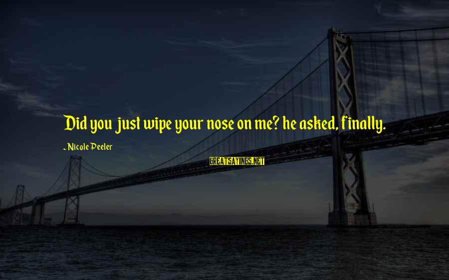 Nicole Peeler Sayings By Nicole Peeler: Did you just wipe your nose on me? he asked, finally.