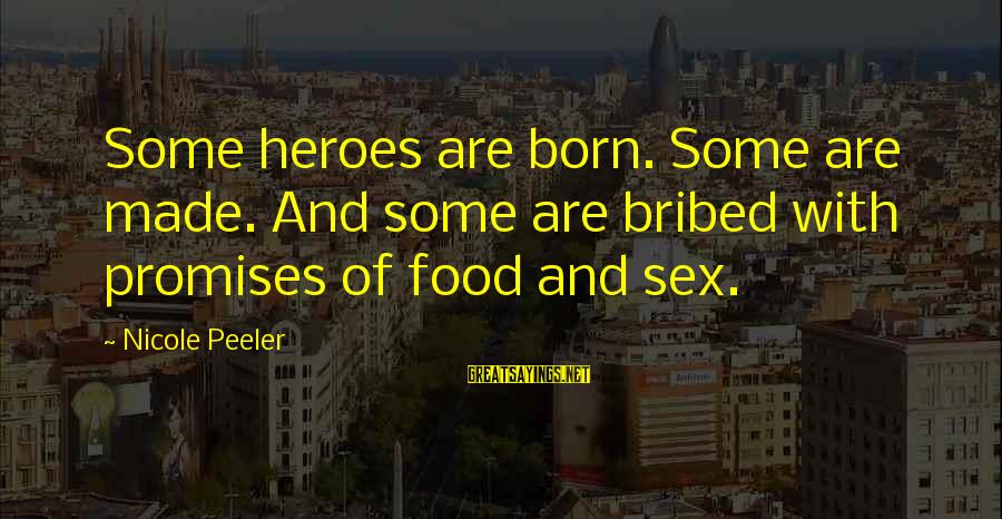 Nicole Peeler Sayings By Nicole Peeler: Some heroes are born. Some are made. And some are bribed with promises of food