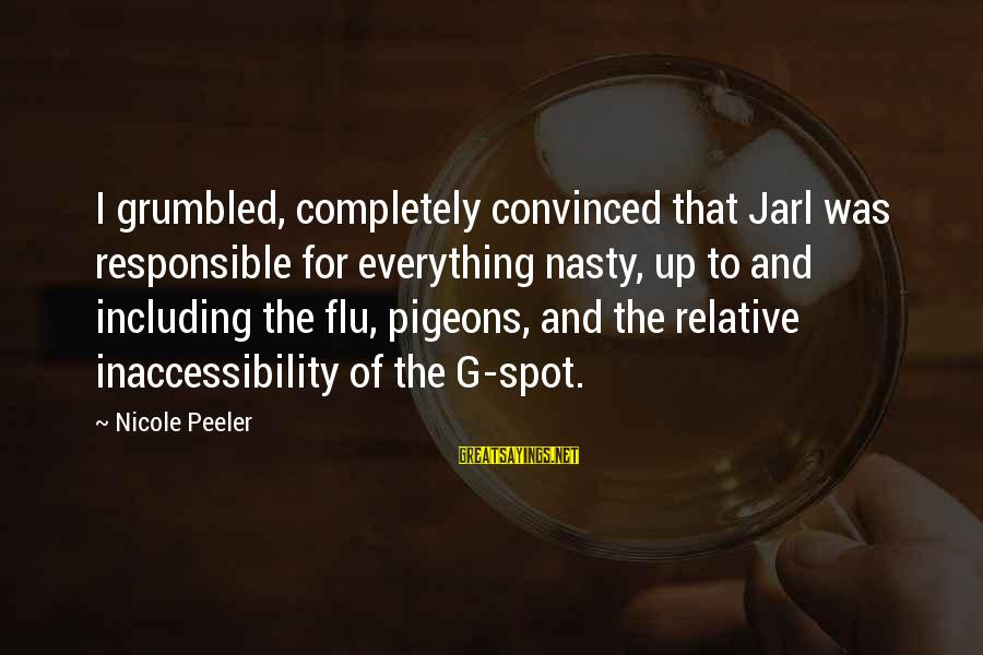 Nicole Peeler Sayings By Nicole Peeler: I grumbled, completely convinced that Jarl was responsible for everything nasty, up to and including