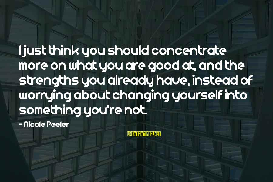 Nicole Peeler Sayings By Nicole Peeler: I just think you should concentrate more on what you are good at, and the