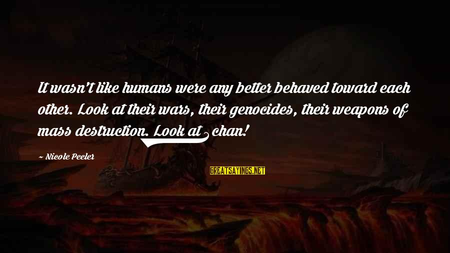 Nicole Peeler Sayings By Nicole Peeler: It wasn't like humans were any better behaved toward each other. Look at their wars,