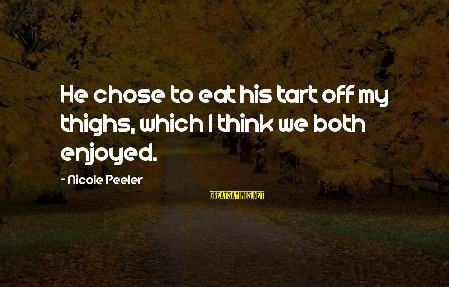 Nicole Peeler Sayings By Nicole Peeler: He chose to eat his tart off my thighs, which I think we both enjoyed.