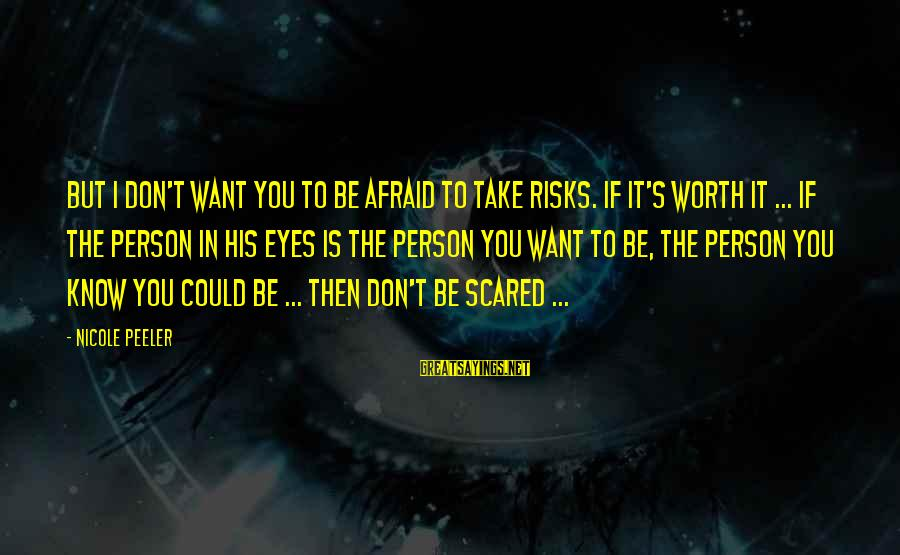 Nicole Peeler Sayings By Nicole Peeler: But I don't want you to be afraid to take risks. If it's worth it