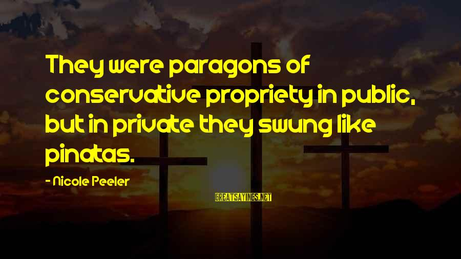 Nicole Peeler Sayings By Nicole Peeler: They were paragons of conservative propriety in public, but in private they swung like pinatas.