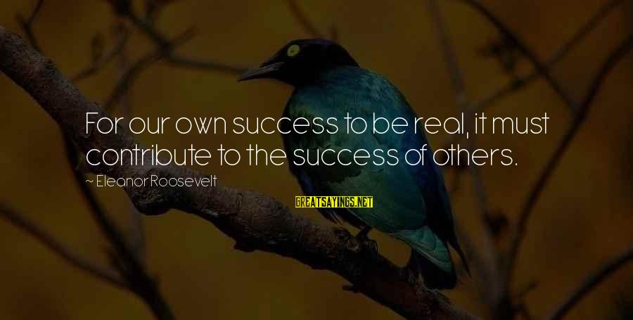 Nidal Hasan Sayings By Eleanor Roosevelt: For our own success to be real, it must contribute to the success of others.