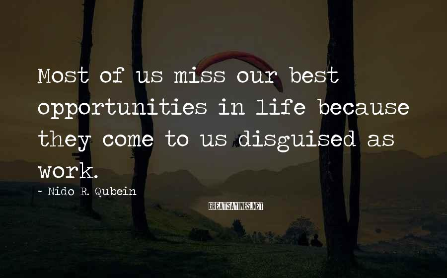 Nido R. Qubein Sayings: Most of us miss our best opportunities in life because they come to us disguised