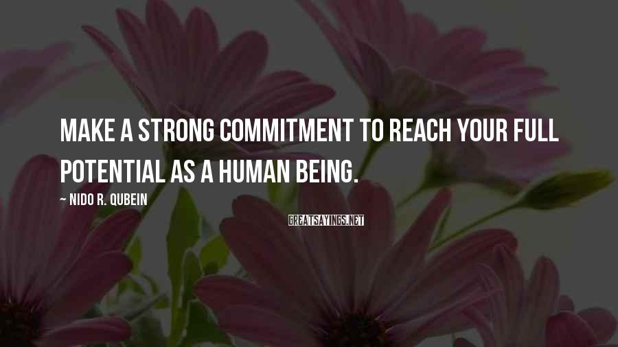 Nido R. Qubein Sayings: Make a strong commitment to reach your full potential as a human being.