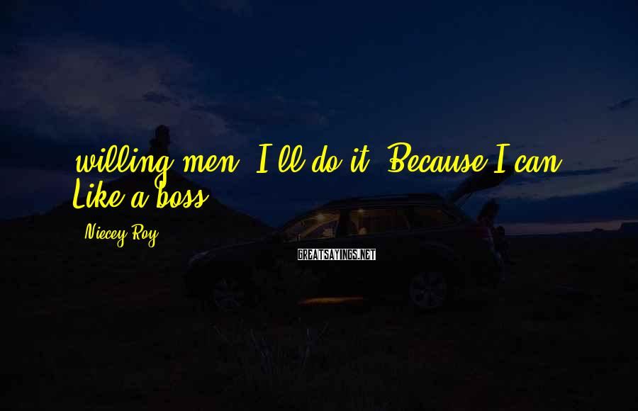 Niecey Roy Sayings: willing men, I'll do it. Because I can. Like a boss.