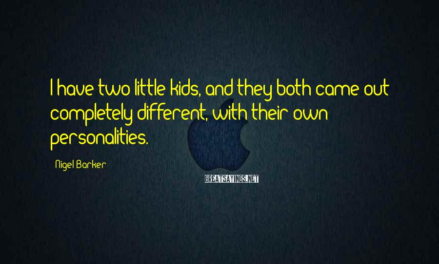 Nigel Barker Sayings: I have two little kids, and they both came out completely different, with their own
