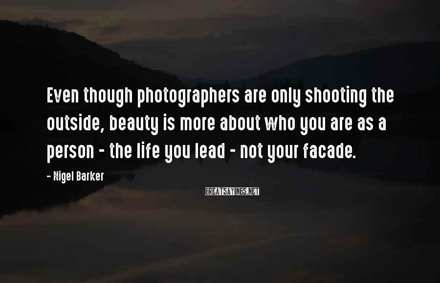Nigel Barker Sayings: Even though photographers are only shooting the outside, beauty is more about who you are