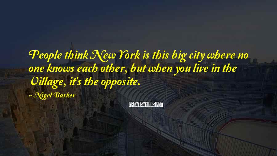 Nigel Barker Sayings: People think New York is this big city where no one knows each other, but