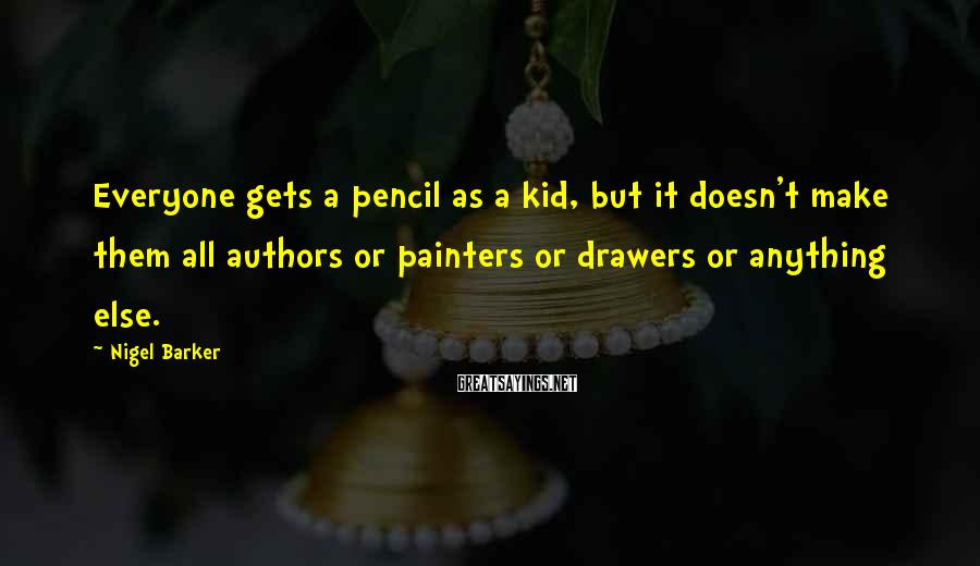 Nigel Barker Sayings: Everyone gets a pencil as a kid, but it doesn't make them all authors or