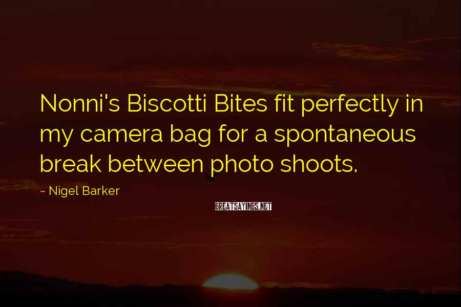 Nigel Barker Sayings: Nonni's Biscotti Bites fit perfectly in my camera bag for a spontaneous break between photo