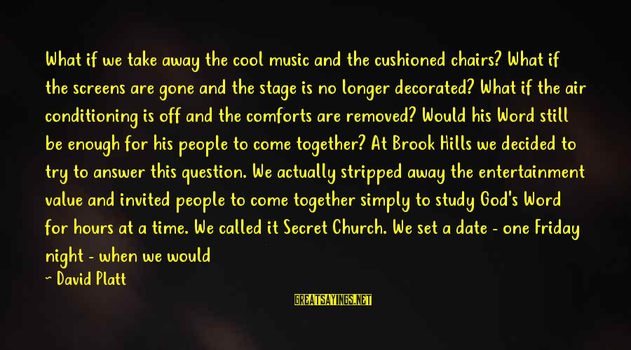 Night Time Bible Sayings By David Platt: What if we take away the cool music and the cushioned chairs? What if the