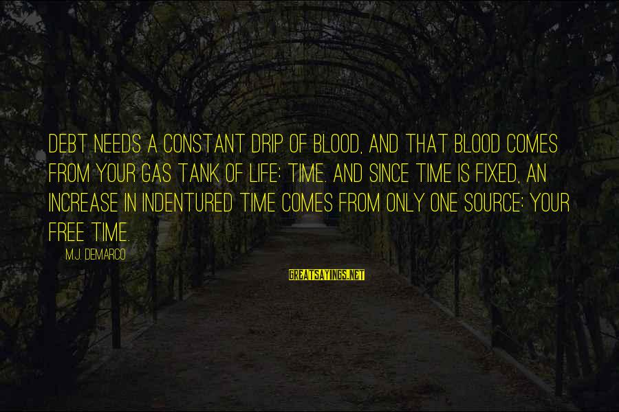 Night Time Bible Sayings By M.J. DeMarco: Debt needs a constant drip of blood, and that blood comes from your gas tank