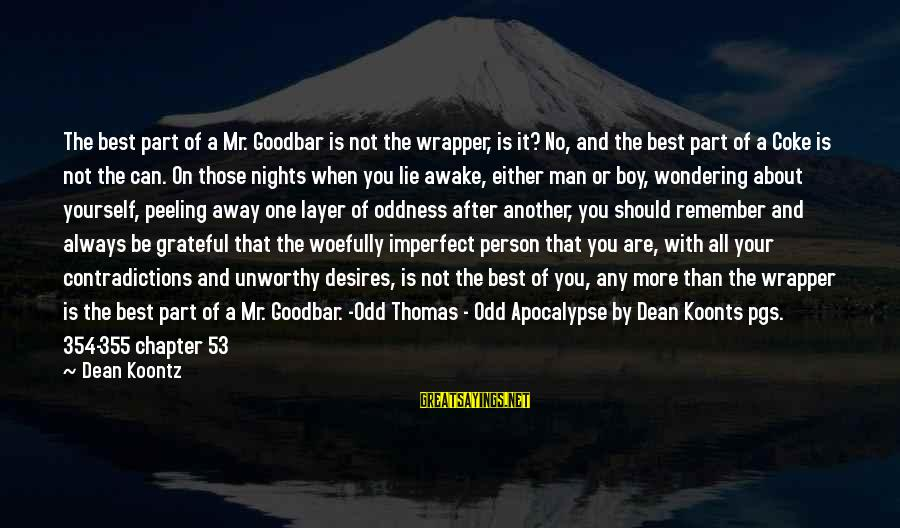 Nights You Can Remember Sayings By Dean Koontz: The best part of a Mr. Goodbar is not the wrapper, is it? No, and