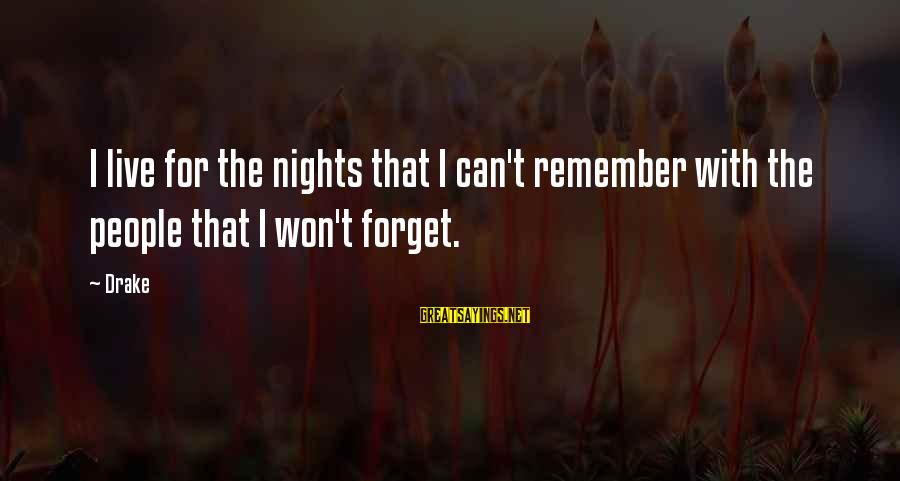 Nights You Can Remember Sayings By Drake: I live for the nights that I can't remember with the people that I won't