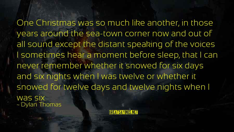 Nights You Can Remember Sayings By Dylan Thomas: One Christmas was so much like another, in those years around the sea-town corner now