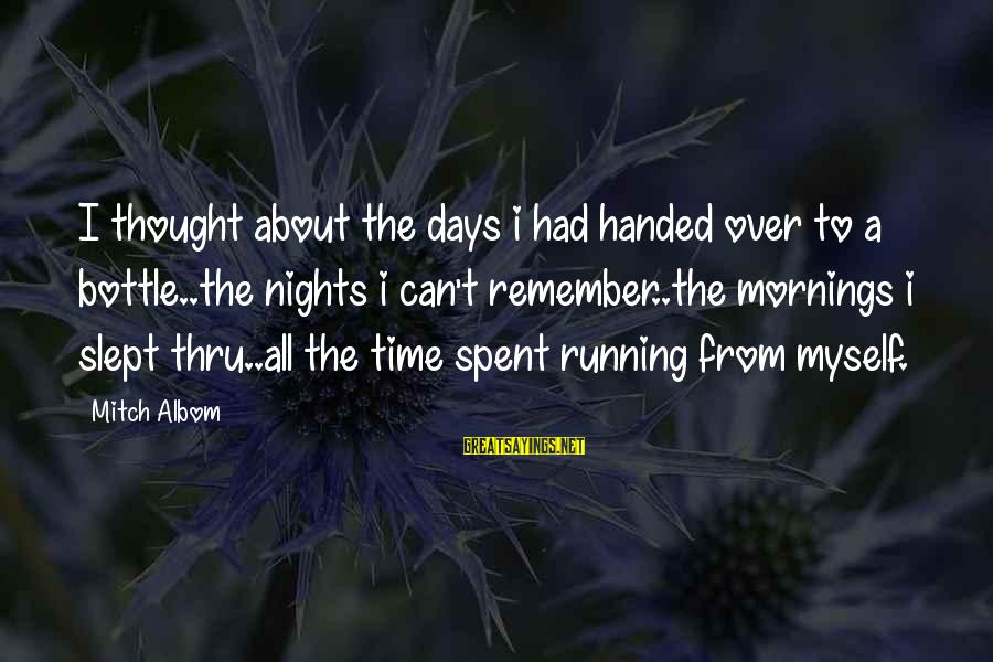 Nights You Can Remember Sayings By Mitch Albom: I thought about the days i had handed over to a bottle..the nights i can't