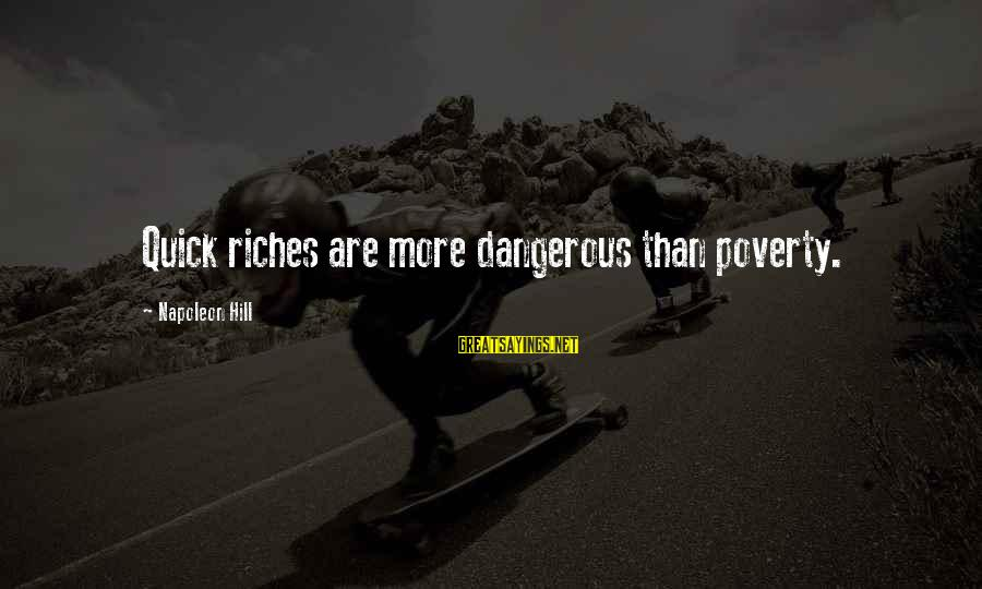 Nights You Can Remember Sayings By Napoleon Hill: Quick riches are more dangerous than poverty.