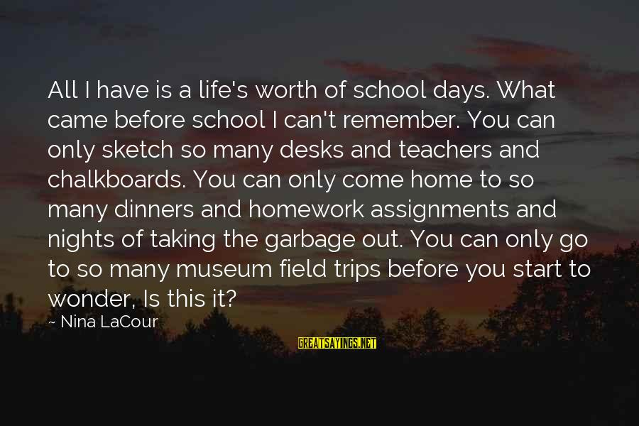 Nights You Can Remember Sayings By Nina LaCour: All I have is a life's worth of school days. What came before school I