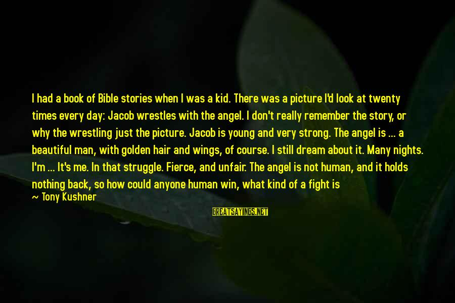 Nights You Can Remember Sayings By Tony Kushner: I had a book of Bible stories when I was a kid. There was a