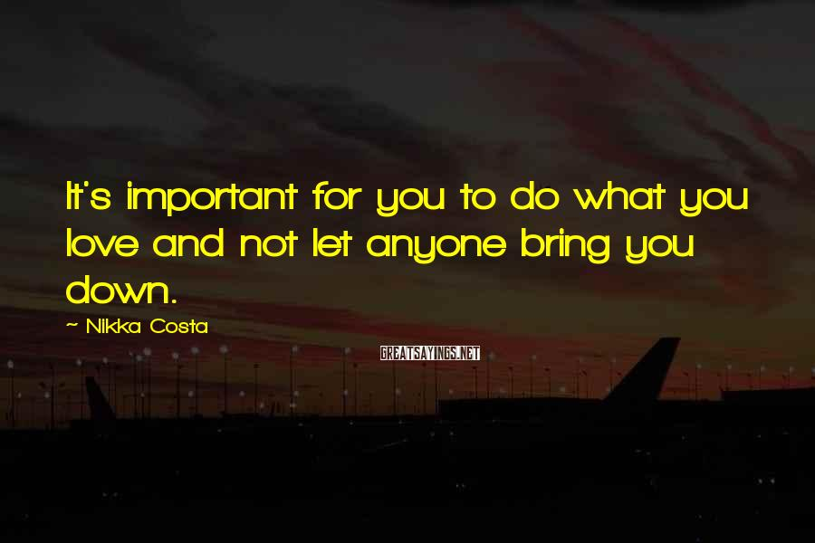 Nikka Costa Sayings: It's important for you to do what you love and not let anyone bring you