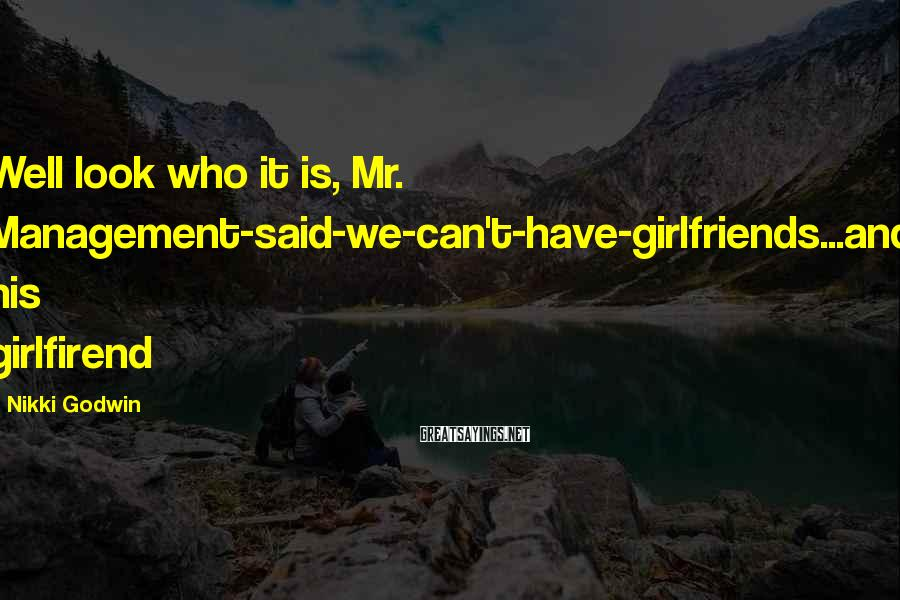 Nikki Godwin Sayings: Well look who it is, Mr. Management-said-we-can't-have-girlfriends...and his girlfirend