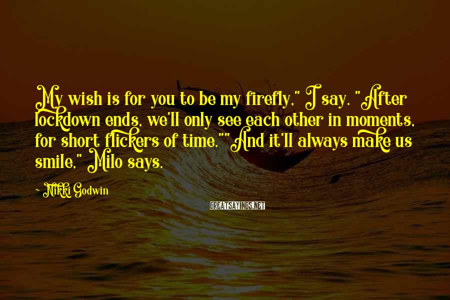 "Nikki Godwin Sayings: My wish is for you to be my firefly,"" I say. ""After lockdown ends, we'll"