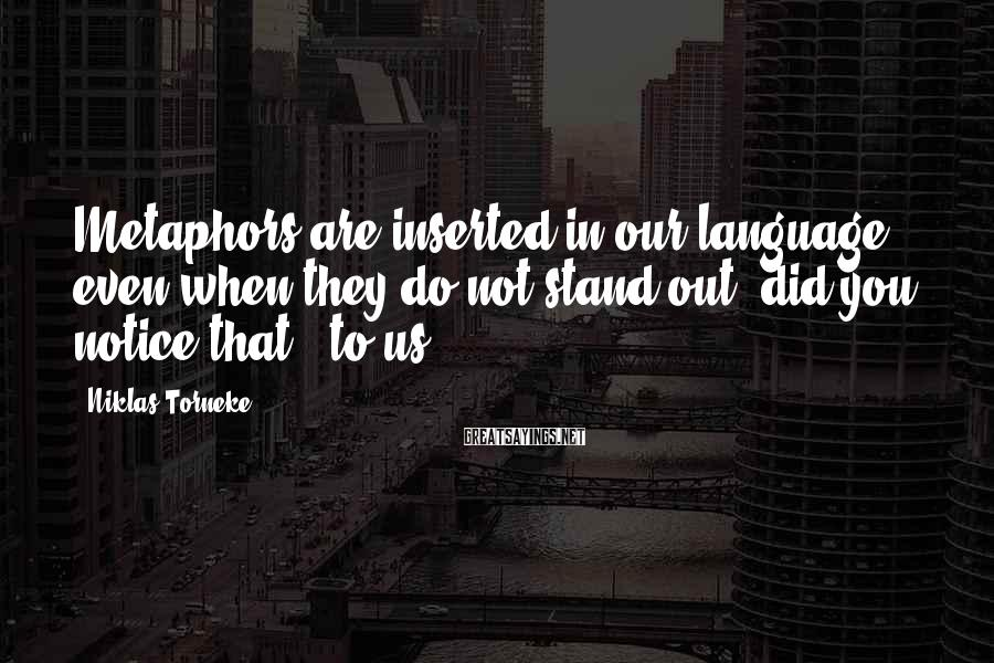 Niklas Torneke Sayings: Metaphors are inserted in our language even when they do not stand out (did you