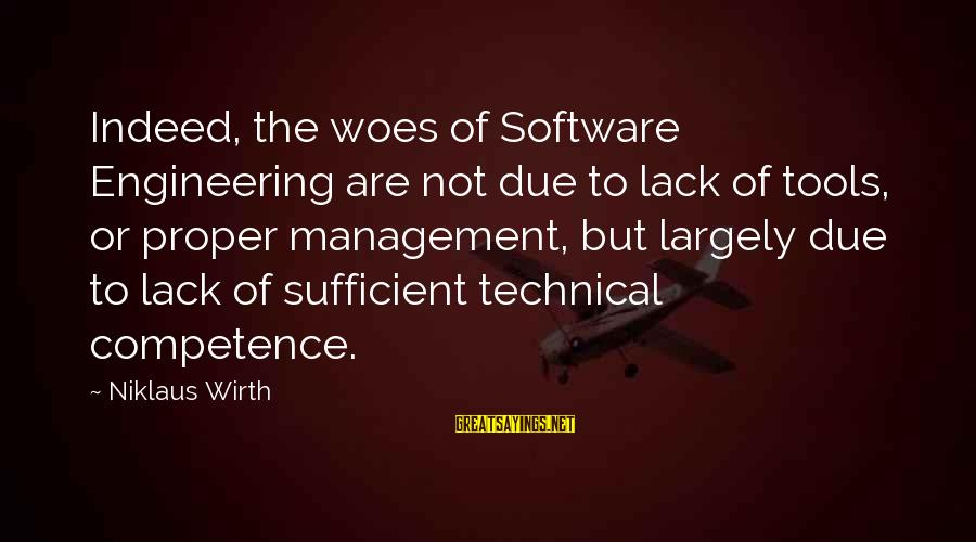 Niklaus Sayings By Niklaus Wirth: Indeed, the woes of Software Engineering are not due to lack of tools, or proper