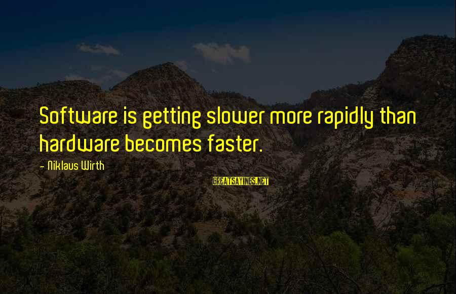 Niklaus Sayings By Niklaus Wirth: Software is getting slower more rapidly than hardware becomes faster.