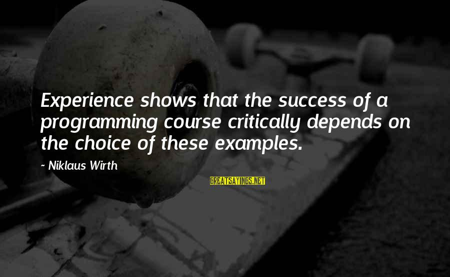 Niklaus Sayings By Niklaus Wirth: Experience shows that the success of a programming course critically depends on the choice of