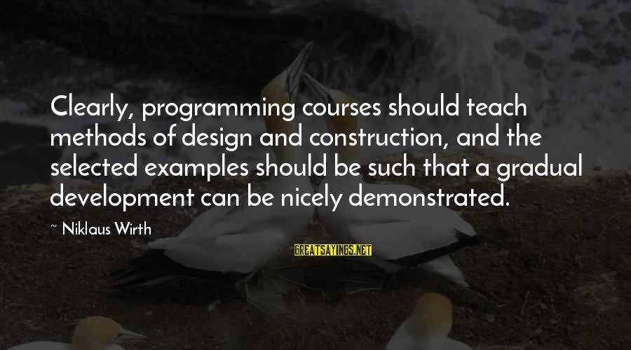Niklaus Sayings By Niklaus Wirth: Clearly, programming courses should teach methods of design and construction, and the selected examples should