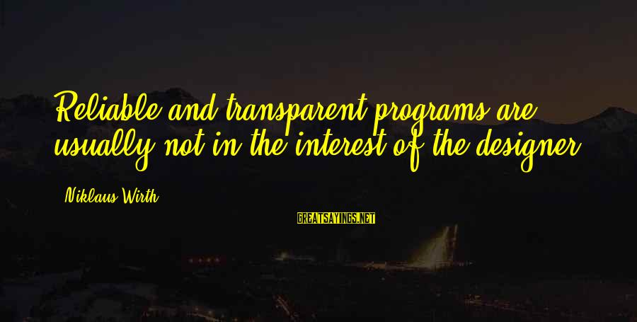 Niklaus Sayings By Niklaus Wirth: Reliable and transparent programs are usually not in the interest of the designer.