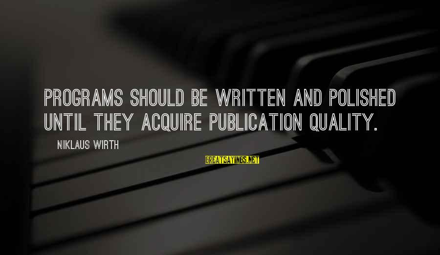 Niklaus Sayings By Niklaus Wirth: Programs should be written and polished until they acquire publication quality.
