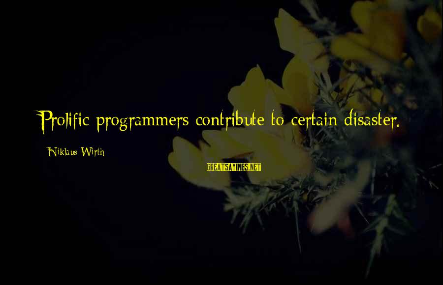 Niklaus Sayings By Niklaus Wirth: Prolific programmers contribute to certain disaster.