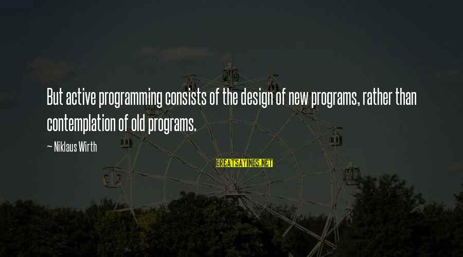 Niklaus Sayings By Niklaus Wirth: But active programming consists of the design of new programs, rather than contemplation of old