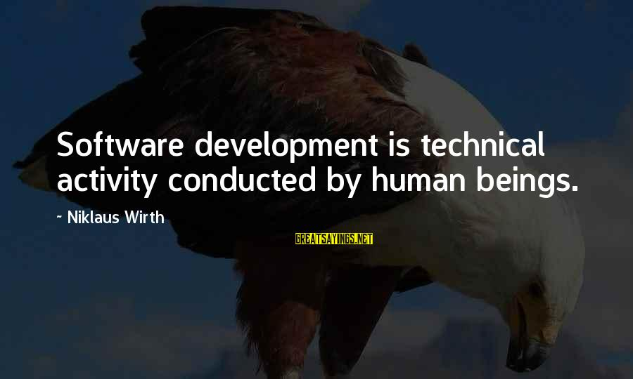 Niklaus Sayings By Niklaus Wirth: Software development is technical activity conducted by human beings.