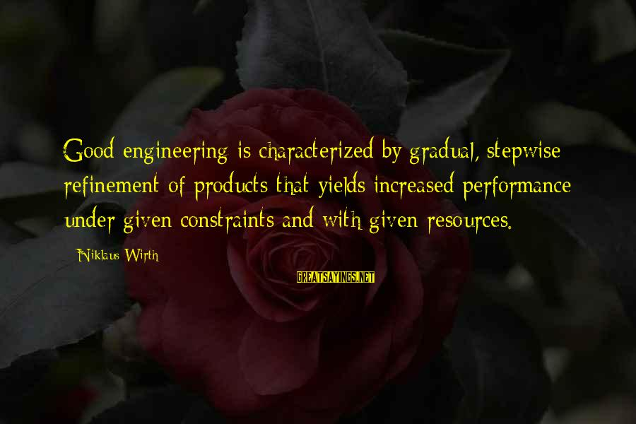 Niklaus Sayings By Niklaus Wirth: Good engineering is characterized by gradual, stepwise refinement of products that yields increased performance under
