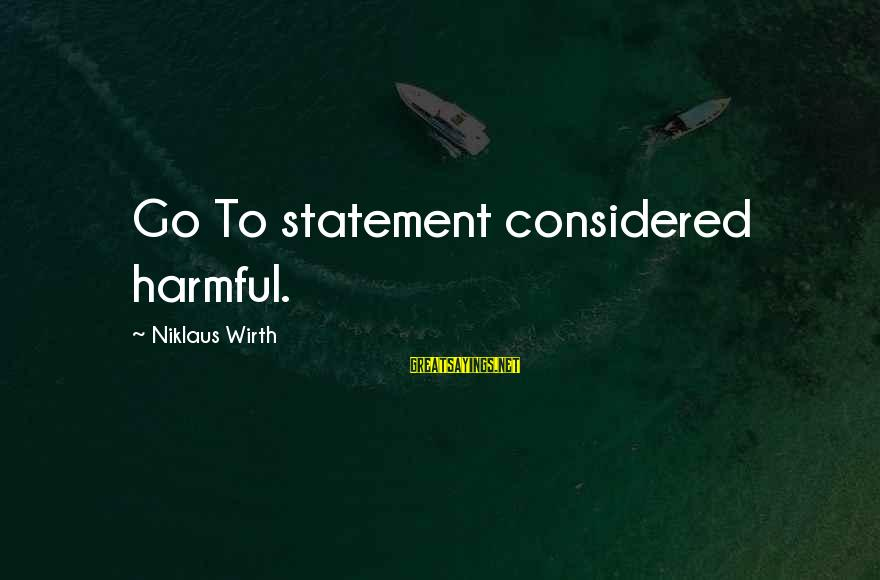 Niklaus Sayings By Niklaus Wirth: Go To statement considered harmful.
