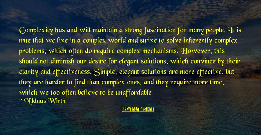Niklaus Sayings By Niklaus Wirth: Complexity has and will maintain a strong fascination for many people. It is true that